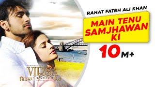 Main Tenu Samjhawan Ki | Rahat Fateh Ali Khan | Virsa