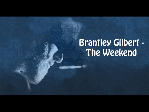 Download Brantley Gilbert - The Weekend (With Lyrics)