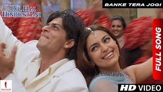 Banke Tera Jogi | Full Song | Phir Bhi Dil Hai Hindustani | Shah Rukh Khan, Juhi Chawla