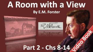 Part 2 - A Room with a View Audiobook by E. M. Forster (Chs 08-14)