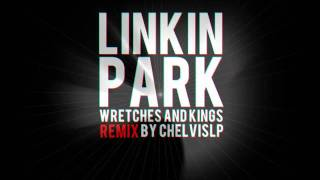 Linkin Park - Wretches And Kings (ChelvisLP Remix)