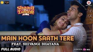 Main Hoon Saath Tere Feat. Shivangi Bhayana - Full Audio | Shaadi Mein Zaroor Aana |Rajkummar,Kriti