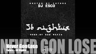 Never Gon Lose - Future - (56 Nights Mixtape)