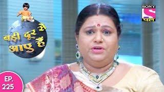 Badi Door Se Aaye Hain - बड़ी दूर से आये है - Episode 225 - 16th October, 2017