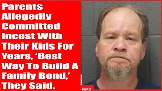 Parents Allegedly Committed Incest With Their Kids For Years, 'Best Way To Build A Family Bond,' Th