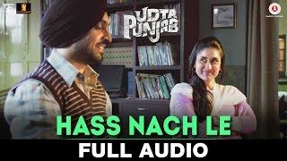 Hass Nache Le - Full Audio | Udta Punjab | Shahid Mallya | Shahid Kapoor, Alia Bhatt, Kareena Kapoor