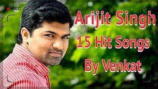 Arijit Singh Hits | 15 Songs | By Venkat