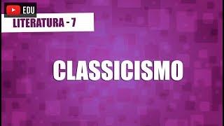 Literatura - Aula 7 - Classicismo