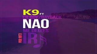 K9 Feat. Cr Boy & BayBack - Não Te Deixo Ir