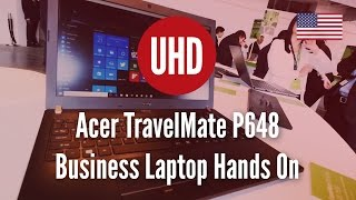 Acer TravelMate P648 Business Laptop Hands On [4K UHD]