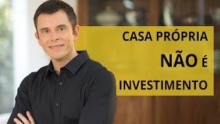 Casa própria não é investimento