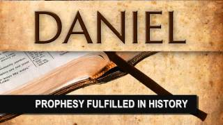 Amazing Prophecies Already Fulfilled in History - Daniel Chapters 10 & 11