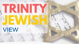 Jewish view on the Trinity - Is God ONE?
