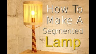 How To Make A Segmented Lamp - SE Woodwork