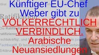 """Künftiger EU-Chef Weber: VÖLKERRECHTLICH VERBINDLICH arabische Neuansiedlungen """"ratifizieren"""""""