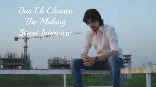 Aditya Kapadia - Bas Ek Chance   The Making   Street Interview