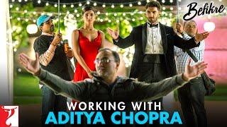Working with Aditya Chopra | Befikre | Ranveer Singh | Vaani Kapoor