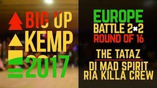 BIG UP KEMP EUROPE 2017 - 2VS2 1/4 FINAL - THE TATAZ (win) VS DI MAD SPIRIT & RIA KILLA CREW