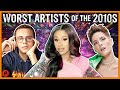 TOP 7 WORST ARTISTS OF THE DECADE (2010-2019)