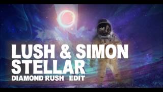 Lush & Simon- Stellar (Diamond Rush Edit) [DOWNLOAD]