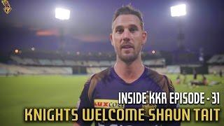 Knights Welcome Shaun Tait | Inside KKR - Episode 31 | VIVO IPL 2016