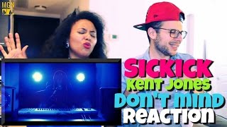 Sickick - Don't Mind (Kent Jones) Reaction