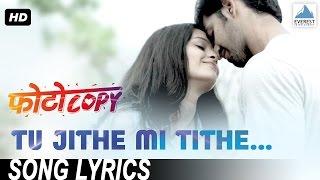 Tu Jithe Mi Tithe with Lyrics | Photocopy | Marathi Love Songs 2016 | Swapnil Bandodkar, Neha Rajpal