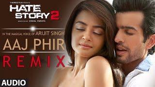 Aaj Phir - Remix | Full Audio Song | Hate Story 2 | Arijit Singh | Jay Bhanushali | Surveen Chawla