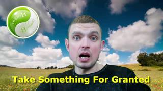 "English Idiomatic Expression: ""Take Something For Granted"""