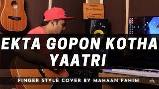 Akta Gopon Kotha  YAATRI Finger Style Cover by Mahaan