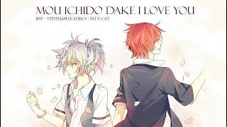 [Vietnamese Lyrics ~ Lời việt] Mou Ichido Dake I love you ( Một lần nữa để em nói câu yêu anh )