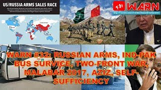 WARN #32: RUSSIAN ARMS, IND-PAK BUS SURVICE, TWO-FRONT WAR, MALABAR 2017, AZIZ, SELF-SUFFICIENCY