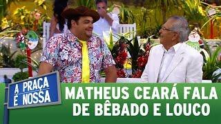 Matheus Ceará fala de bêbado e louco   A Praça É Nossa (29/12/16)
