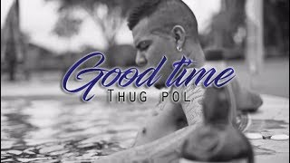 THUG POL - GOOD TIMES ( LETRA )
