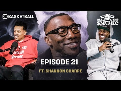 Shannon Sharpe Ep 21 ALL THE SMOKE Full Podcast SHOWTIME Basketball