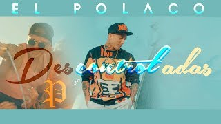 El Polaco - Descontroladas (Video Clip Oficial)