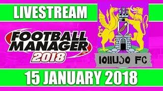 Football Manager 2018 | lollujo FC | FM18 Create A Club | 15 January 2018 Live Stream