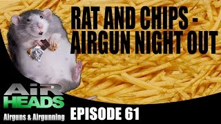 Rat and Chips - Airgun Night out - AirHeads, episode 61
