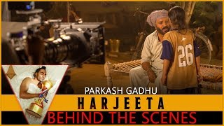 HARJEETA+%7C+Behind+the+Scenes+%7C+Parkash+gadhu