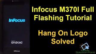 "Infocus M370I Full Flashing Guide (Hang On Logo Solved) Fix ""Unfortunately System UI has Stopped"""