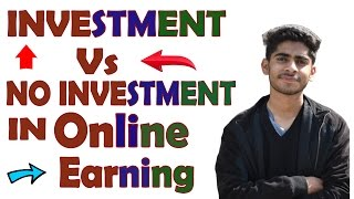 Investment Vs No Investment In Online Earning!