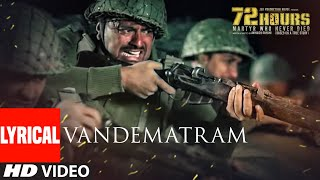 72 HOURS: Vandematram Video With Lyrics   Sukhwinder Singh, Anupriya Chatterjee   Avinash Dhyani