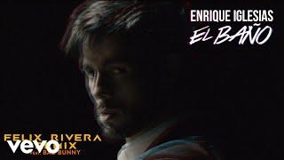 Enrique Iglesias - EL BAÑO (Felix Rivera Remix (Audio)) ft. Bad Bunny