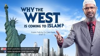 Why the West is Coming To Islam? by Dr Zakir Naik | Part 1