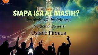 Siapa Isa Al Masih? Penjelasan murtadin ustadz Firdaus..