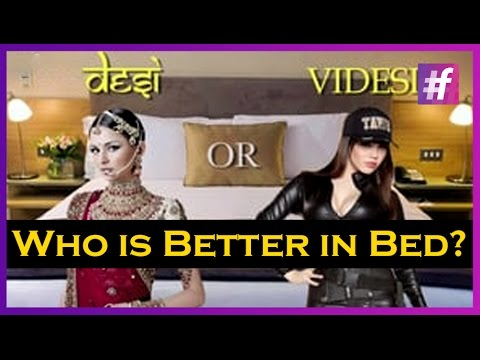 Who Is Fun To Have Sex With? Desi Or Videsi