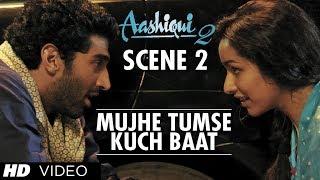 Mujhe Tumse Kuch Baat Karni Hai | Aashiqui 2 Scene | Watch Full Movie ★ 28 October 2013 ★