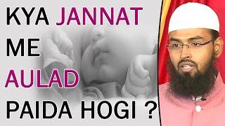 Insan Ko Kya Jannat Me Aulad Paida Hogi Ya Nahi By Adv. Faiz Syed
