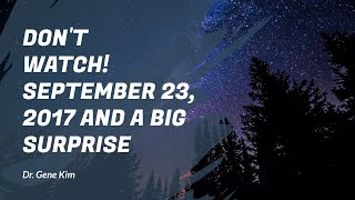 DON'T WATCH! September 23, 2017 and a BIG SURPRISE