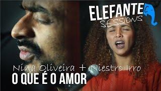 ELEFANTE SESSIONS | Nina Oliveira + Niestro Irro -  O que é o Amor (Arlindo Cruz)